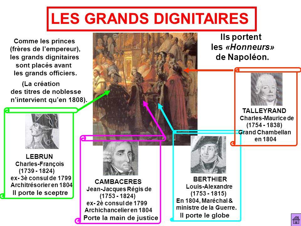 LES GRANDS DIGNITAIRES Comme les princes (frères de lempereur), les grands dignitaires sont placés avant les grands officiers. (La création des titres