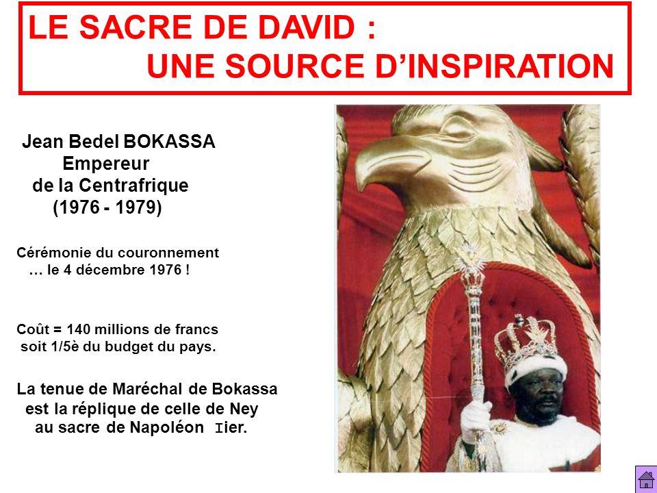 LE SACRE DE DAVID : UNE SOURCE DINSPIRATION Jean Bedel BOKASSA Empereur de la Centrafrique (1976 - 1979) Cérémonie du couronnement … le 4 décembre 197