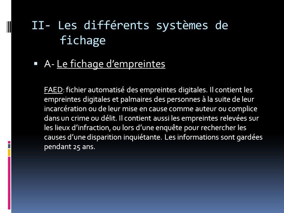 II- Les différents systèmes de fichage A- Le fichage dempreintes FAED: fichier automatisé des empreintes digitales. Il contient les empreintes digital