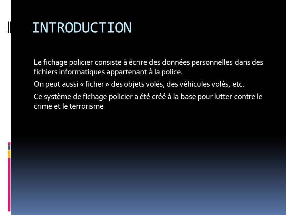 INTRODUCTION Le fichage policier consiste à écrire des données personnelles dans des fichiers informatiques appartenant à la police. On peut aussi « f