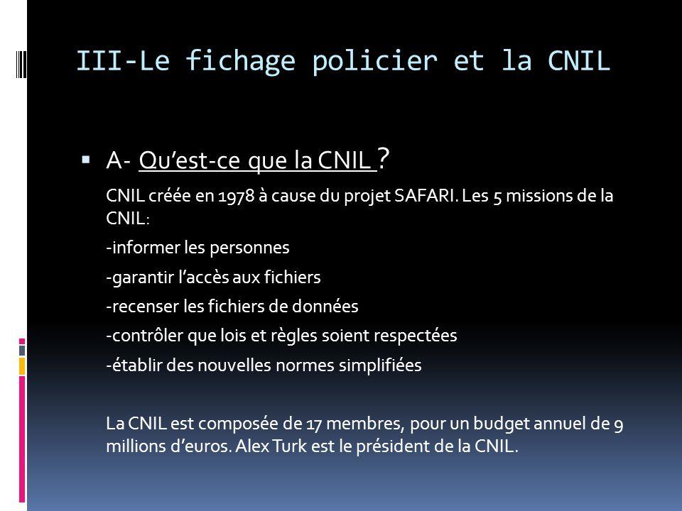 III-Le fichage policier et la CNIL A- Quest-ce que la CNIL ? CNIL créée en 1978 à cause du projet SAFARI. Les 5 missions de la CNIL: -informer les per