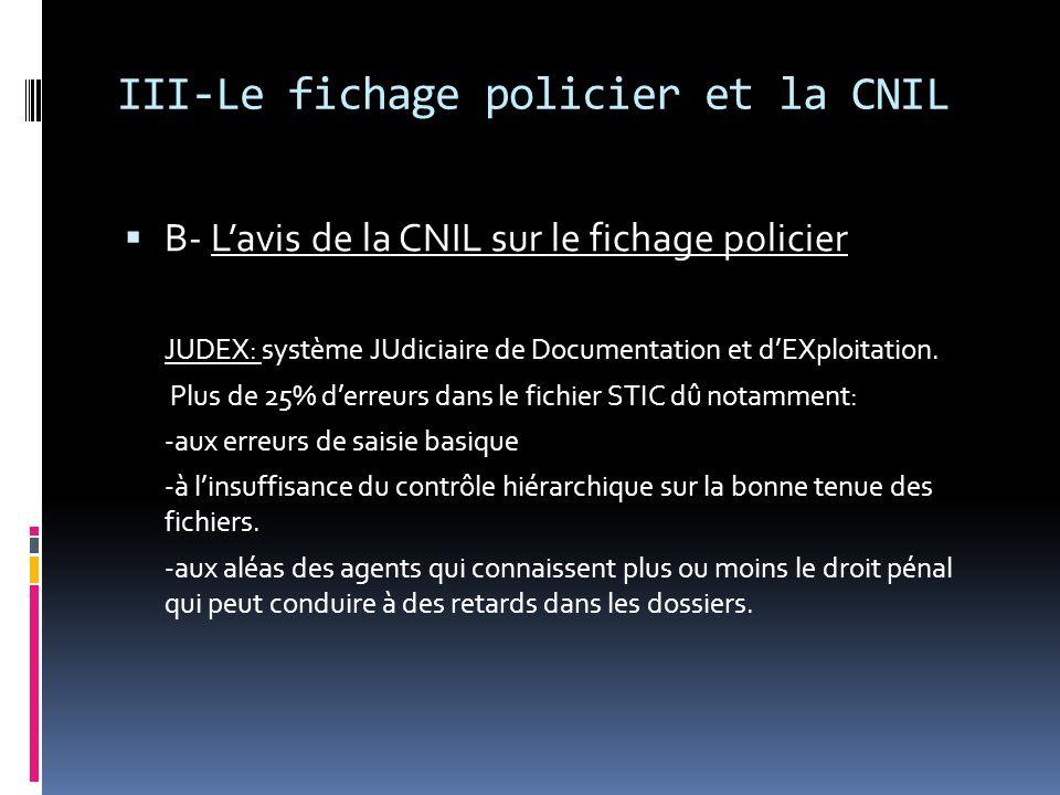 III-Le fichage policier et la CNIL B- Lavis de la CNIL sur le fichage policier JUDEX: système JUdiciaire de Documentation et dEXploitation. Plus de 25