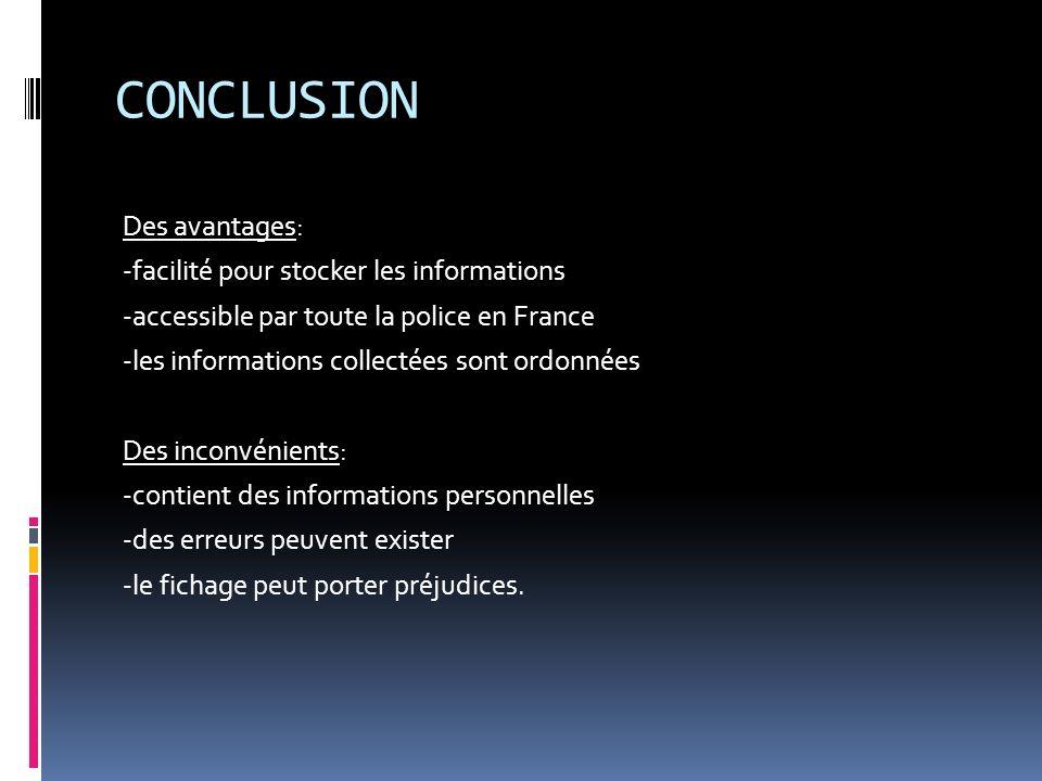 CONCLUSION Des avantages: -facilité pour stocker les informations -accessible par toute la police en France -les informations collectées sont ordonnée
