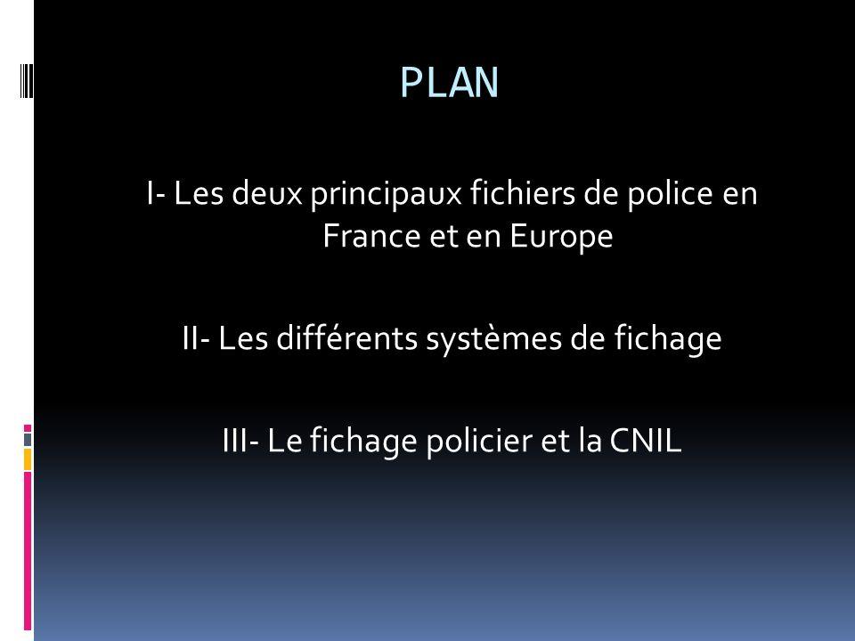 I- Les deux principaux fichiers de police en France et en Europe STICSIS Comment obtenir communication et/ou rectification des données.