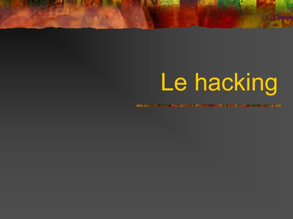 QUEST CE QUUN HACKER .
