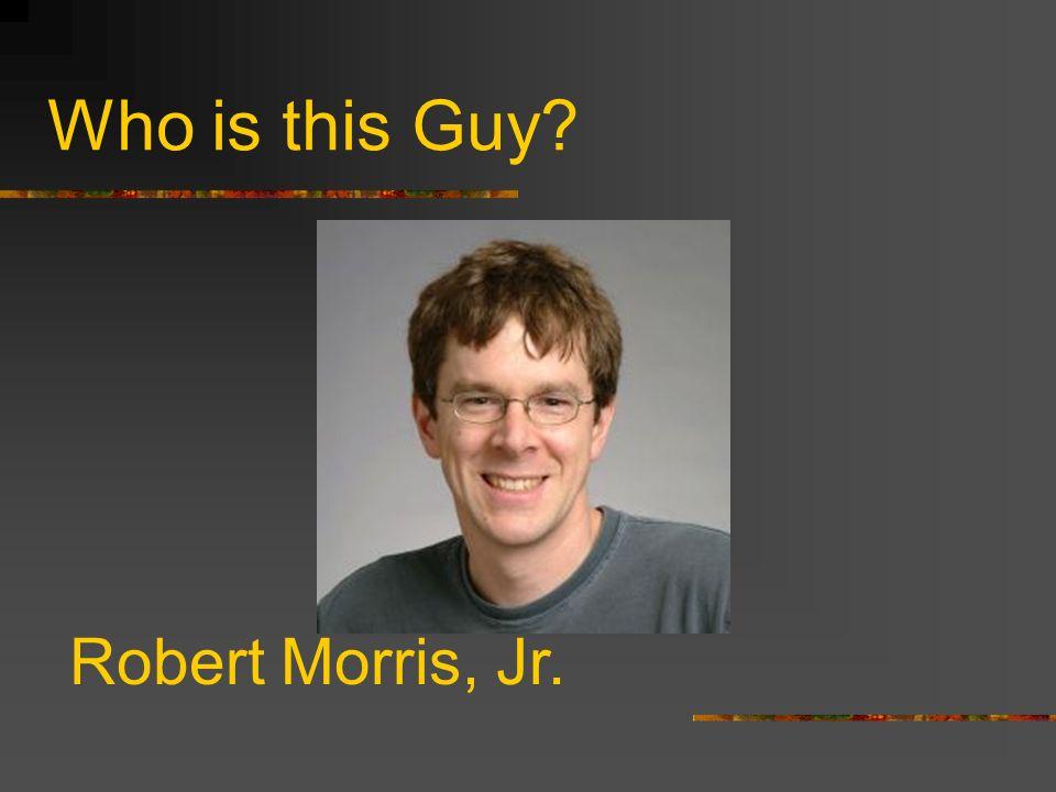 Who is this Guy? Robert Morris, Jr.