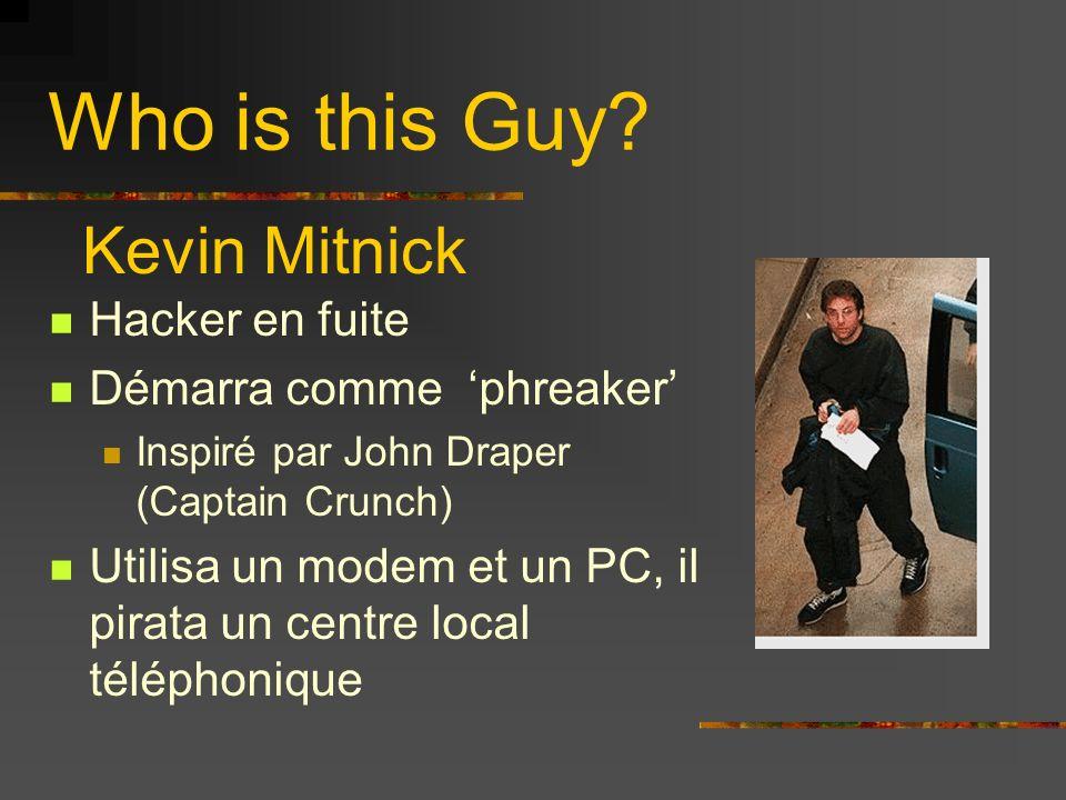 Who is this Guy? Hacker en fuite Démarra comme phreaker Inspiré par John Draper (Captain Crunch) Utilisa un modem et un PC, il pirata un centre local