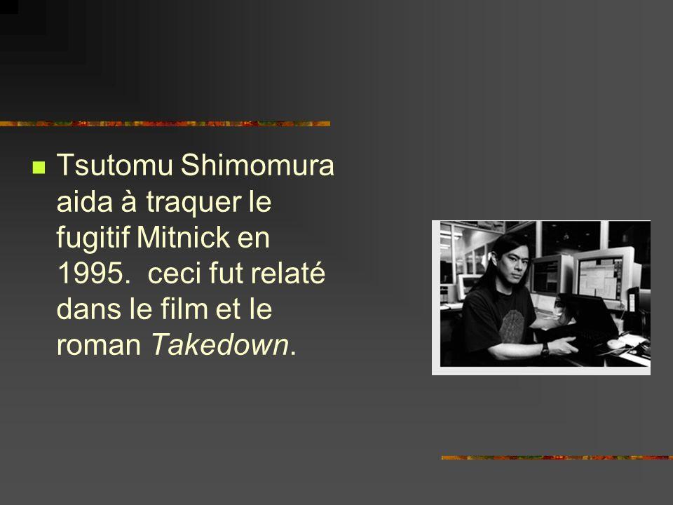 Tsutomu Shimomura aida à traquer le fugitif Mitnick en 1995. ceci fut relaté dans le film et le roman Takedown.