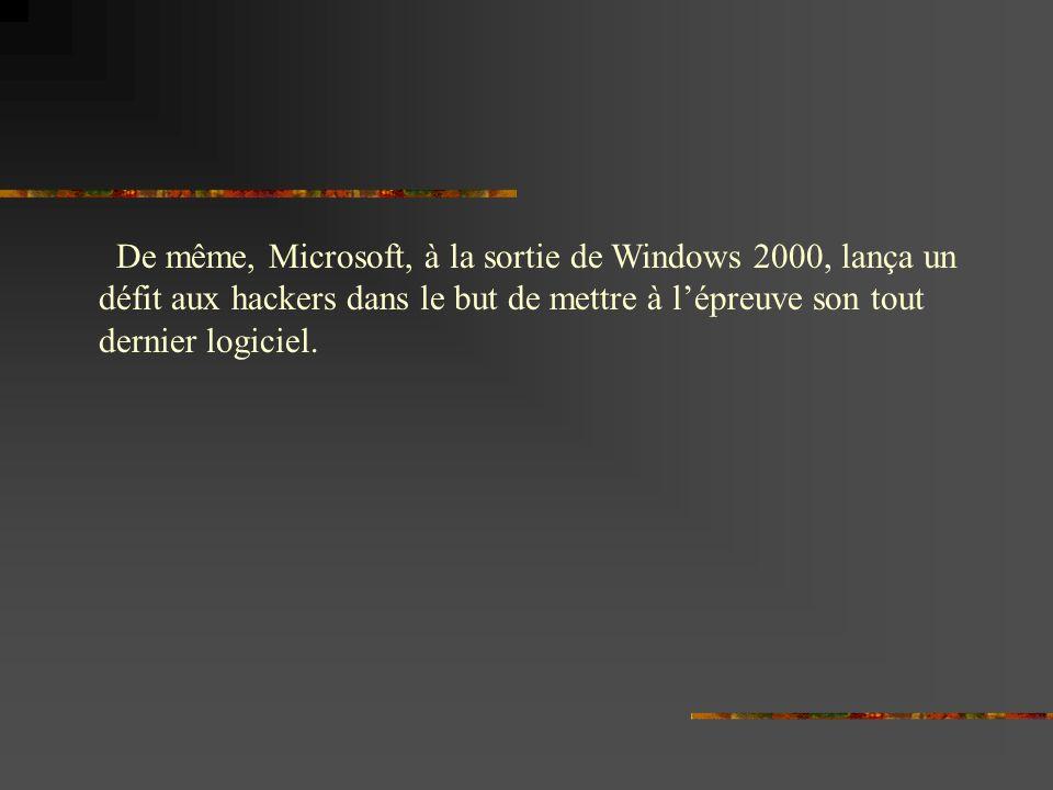 De même, Microsoft, à la sortie de Windows 2000, lança un défit aux hackers dans le but de mettre à lépreuve son tout dernier logiciel.