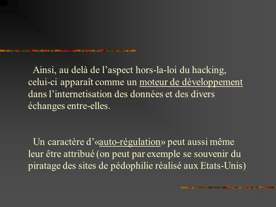 Ainsi, au delà de laspect hors-la-loi du hacking, celui-ci apparaît comme un moteur de développement dans linternetisation des données et des divers échanges entre-elles.