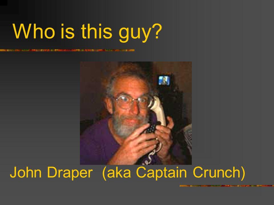 Who is this guy? John Draper (aka Captain Crunch)