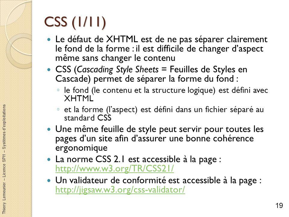 Thierry Lemeunier – Licence SPI1 – Systèmes dexploitations CSS (1/11) Le défaut de XHTML est de ne pas séparer clairement le fond de la forme : il est