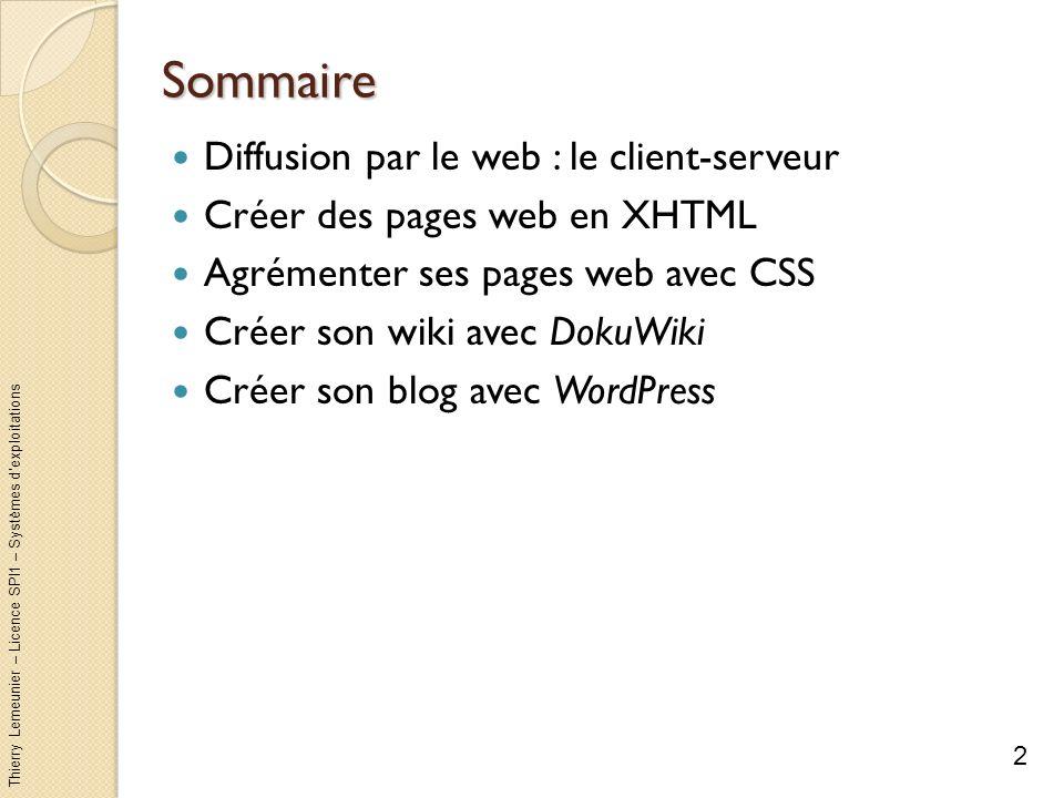Thierry Lemeunier – Licence SPI1 – Systèmes dexploitations Sommaire Diffusion par le web : le client-serveur Créer des pages web en XHTML Agrémenter s