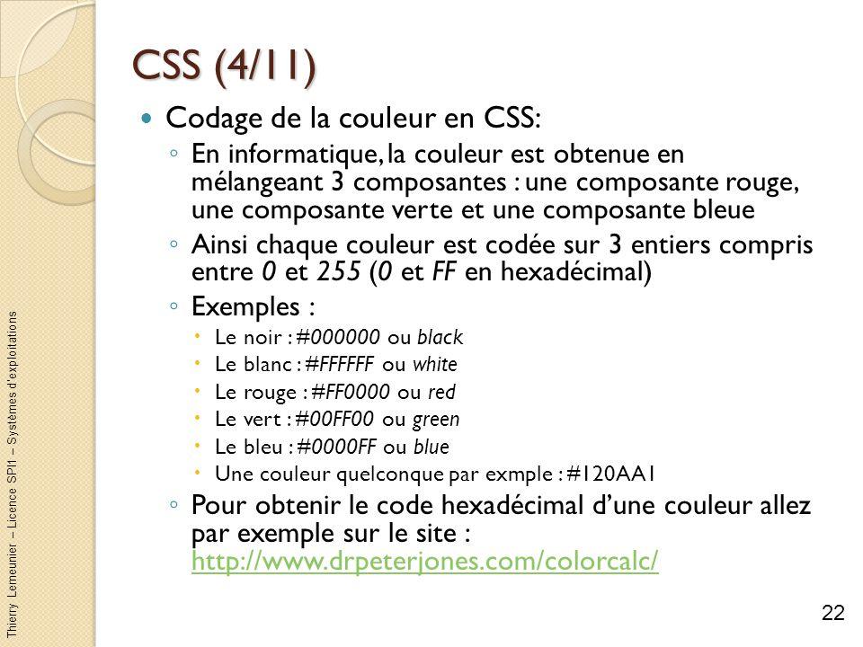 Thierry Lemeunier – Licence SPI1 – Systèmes dexploitations CSS (4/11) Codage de la couleur en CSS: En informatique, la couleur est obtenue en mélangea