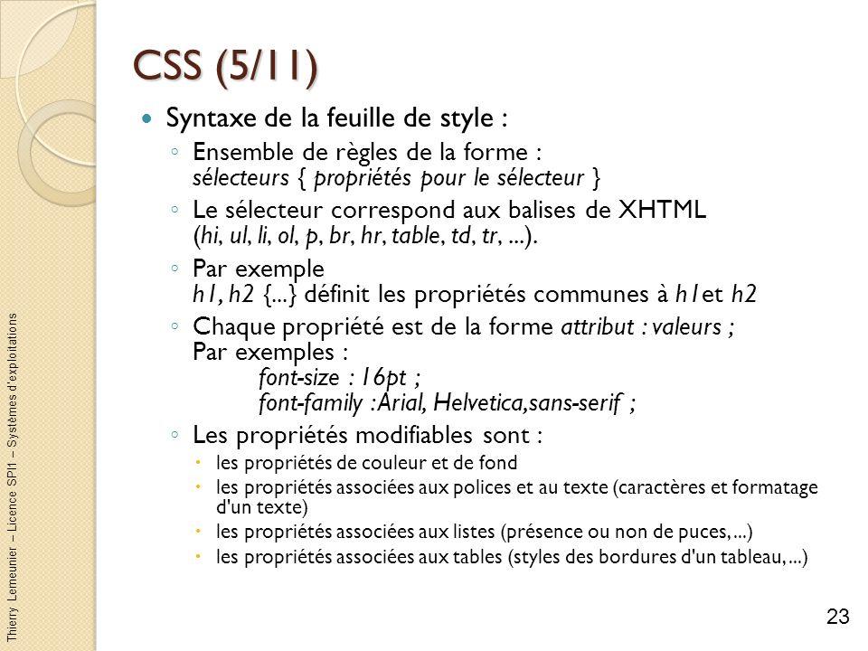 Thierry Lemeunier – Licence SPI1 – Systèmes dexploitations CSS (5/11) Syntaxe de la feuille de style : Ensemble de règles de la forme : sélecteurs { p