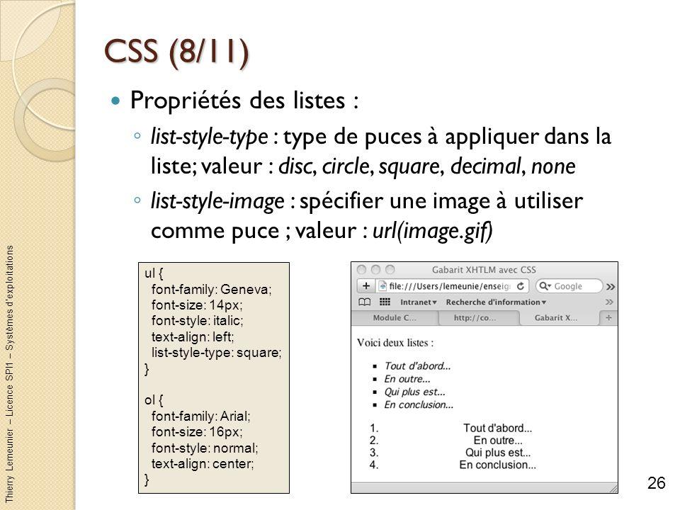Thierry Lemeunier – Licence SPI1 – Systèmes dexploitations CSS (8/11) Propriétés des listes : list-style-type : type de puces à appliquer dans la list
