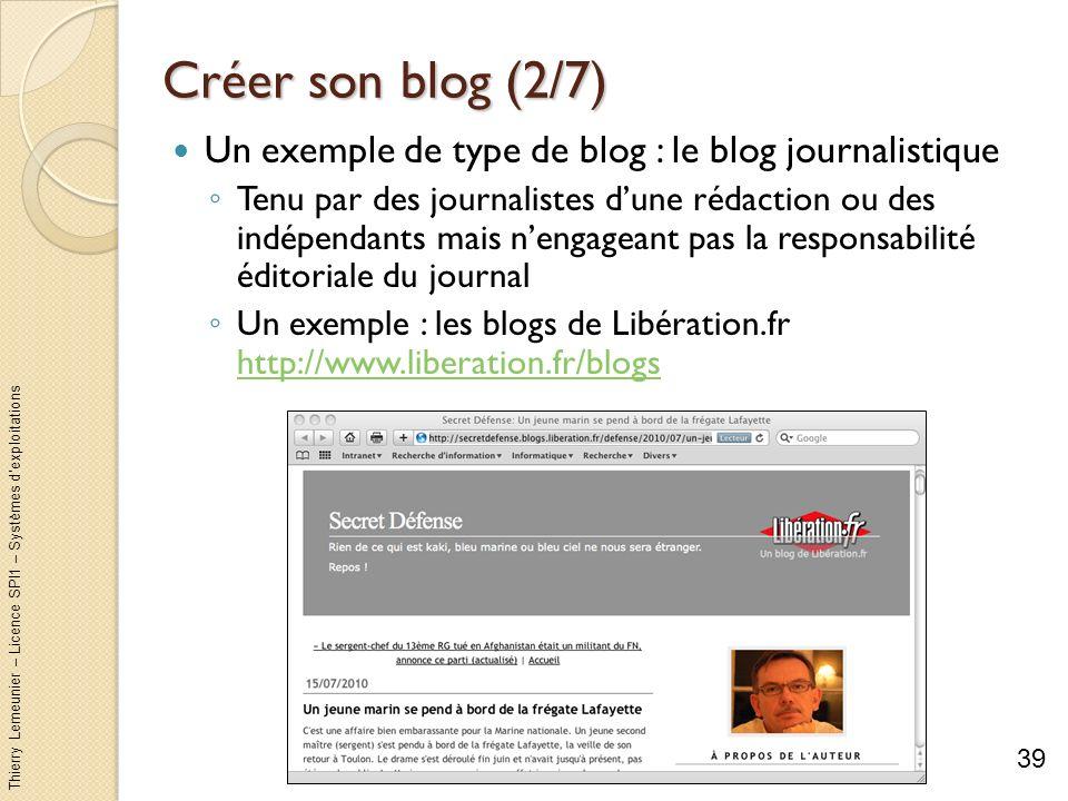 Thierry Lemeunier – Licence SPI1 – Systèmes dexploitations Créer son blog (2/7) Un exemple de type de blog : le blog journalistique Tenu par des journ