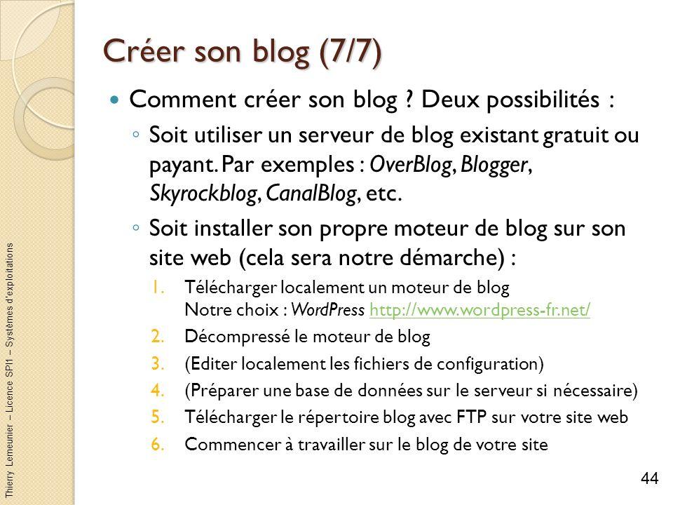 Thierry Lemeunier – Licence SPI1 – Systèmes dexploitations Créer son blog (7/7) Comment créer son blog ? Deux possibilités : Soit utiliser un serveur