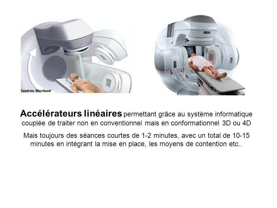 Accélérateurs linéaires permettant grâce au système informatique couplée de traiter non en conventionnel mais en conformationnel 3D ou 4D Mais toujour