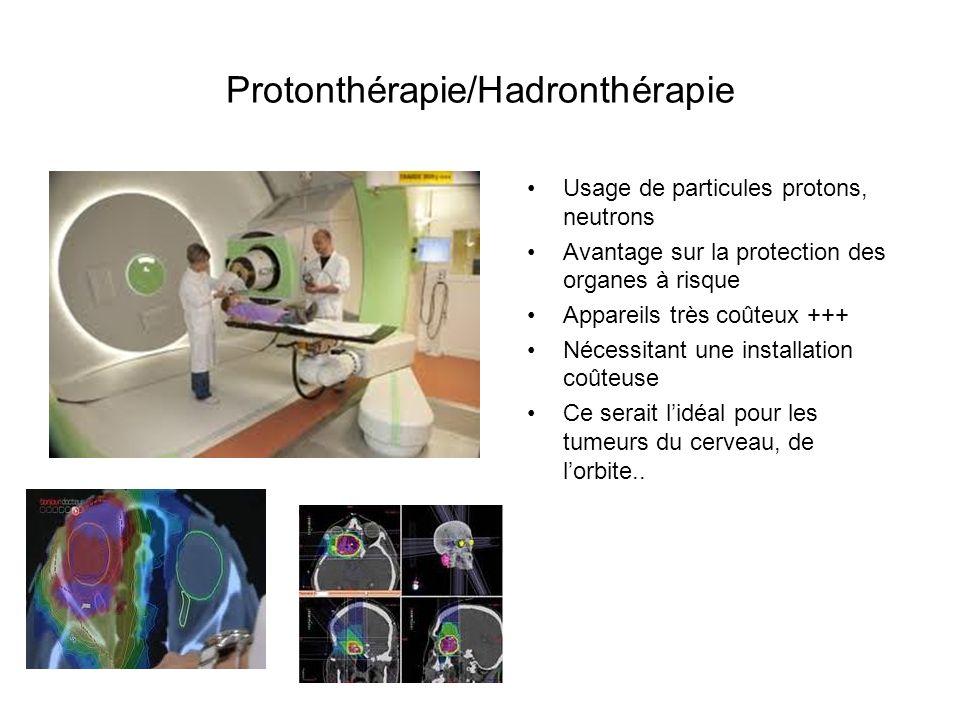 Protonthérapie/Hadronthérapie Usage de particules protons, neutrons Avantage sur la protection des organes à risque Appareils très coûteux +++ Nécessi