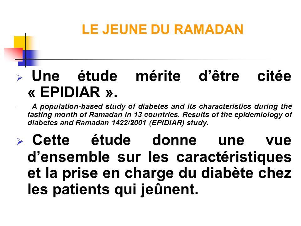 LE JEUNE DU RAMADAN Une étude mérite dêtre citée « EPIDIAR ». - A population-based study of diabetes and its characteristics during the fasting month
