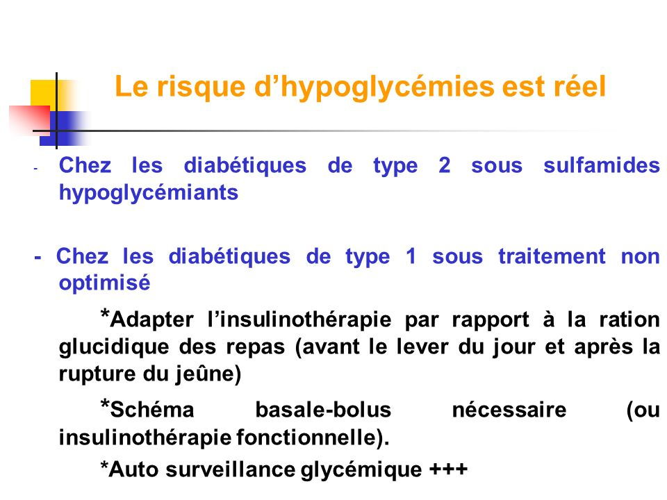 Le risque dhypoglycémies est réel - Chez les diabétiques de type 2 sous sulfamides hypoglycémiants - Chez les diabétiques de type 1 sous traitement no
