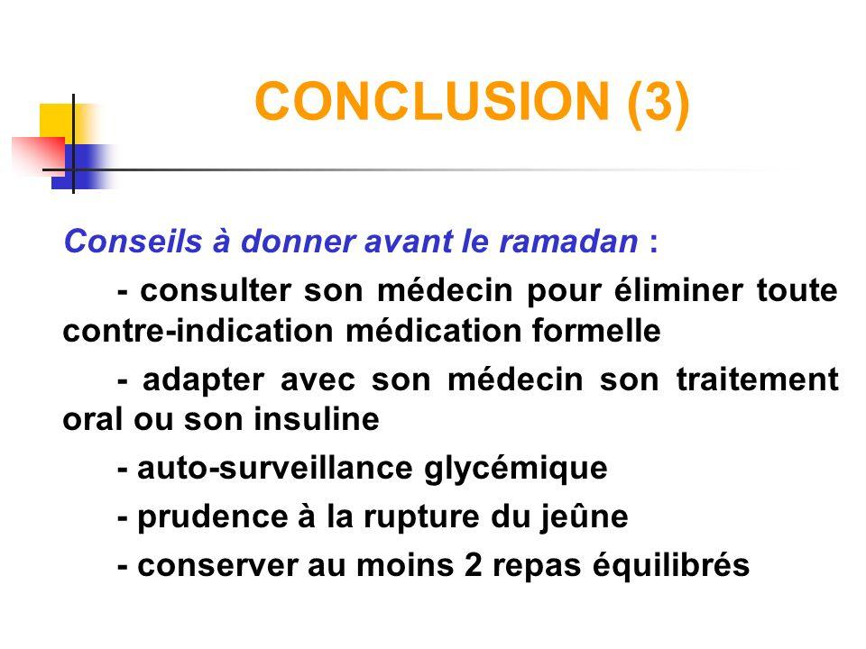 CONCLUSION (3) Conseils à donner avant le ramadan : - consulter son médecin pour éliminer toute contre-indication médication formelle - adapter avec s
