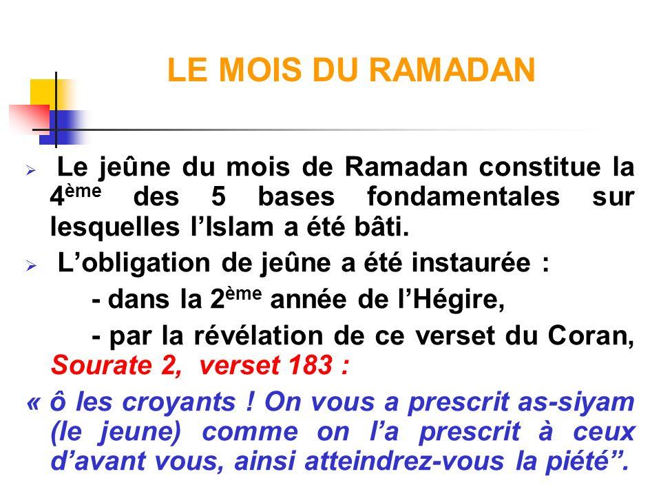 LE MOIS DU RAMADAN Les autres bases fondamentales ou piliers - La profession de foi (croyance en Dieu) - La prière (5 fois par jour) - Laumône - Le pèlerinage à la Mecque Le Ramadan : rite religieux le plus observé.