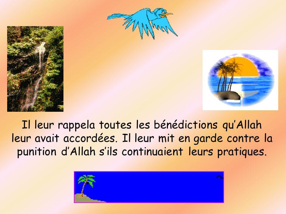 Il leur rappela toutes les bénédictions quAllah leur avait accordées. Il leur mit en garde contre la punition dAllah sils continuaient leurs pratiques
