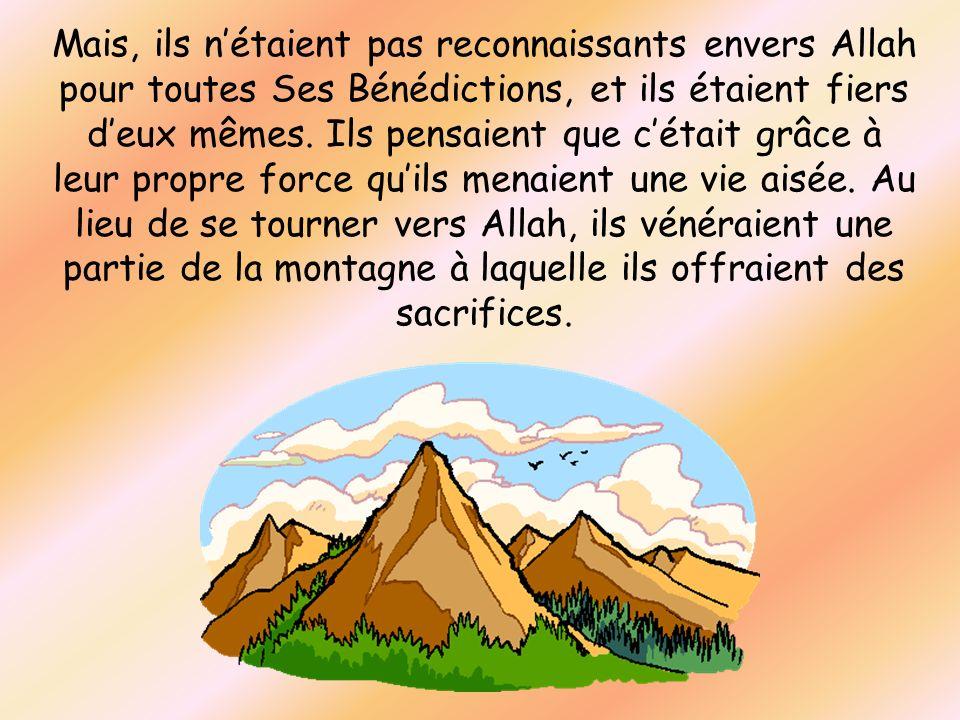 Mais, ils nétaient pas reconnaissants envers Allah pour toutes Ses Bénédictions, et ils étaient fiers deux mêmes. Ils pensaient que cétait grâce à leu