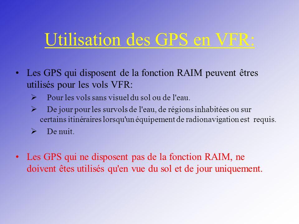 Utilisation des GPS en VFR: Les GPS qui disposent de la fonction RAIM peuvent êtres utilisés pour les vols VFR: Pour les vols sans visuel du sol ou de