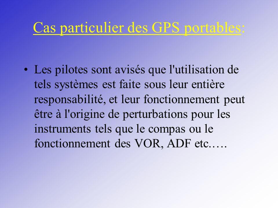 Cas particulier des GPS portables: Les pilotes sont avisés que l'utilisation de tels systèmes est faite sous leur entière responsabilité, et leur fonc