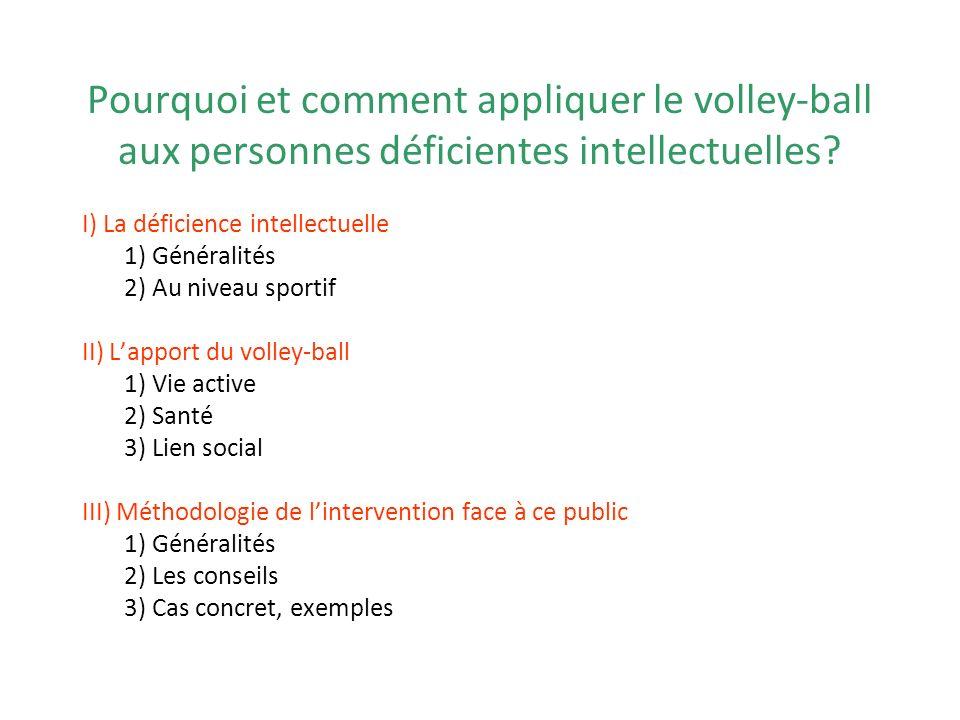 Pourquoi et comment appliquer le volley-ball aux personnes déficientes intellectuelles? I) La déficience intellectuelle 1) Généralités 2) Au niveau sp