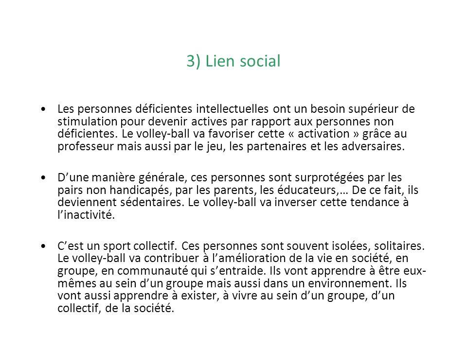 3) Lien social Les personnes déficientes intellectuelles ont un besoin supérieur de stimulation pour devenir actives par rapport aux personnes non déf