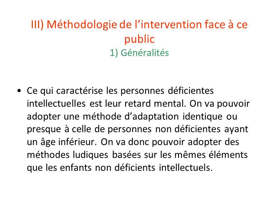 III) Méthodologie de lintervention face à ce public 1) Généralités Ce qui caractérise les personnes déficientes intellectuelles est leur retard mental