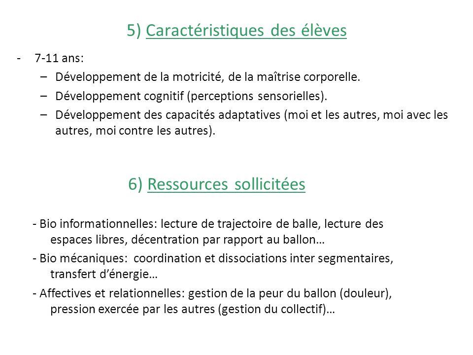 5) Caractéristiques des élèves -7-11 ans: –Développement de la motricité, de la maîtrise corporelle. –Développement cognitif (perceptions sensorielles