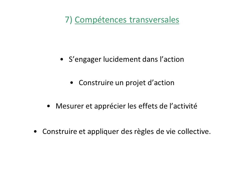 7) Compétences transversales Sengager lucidement dans laction Construire un projet daction Mesurer et apprécier les effets de lactivité Construire et