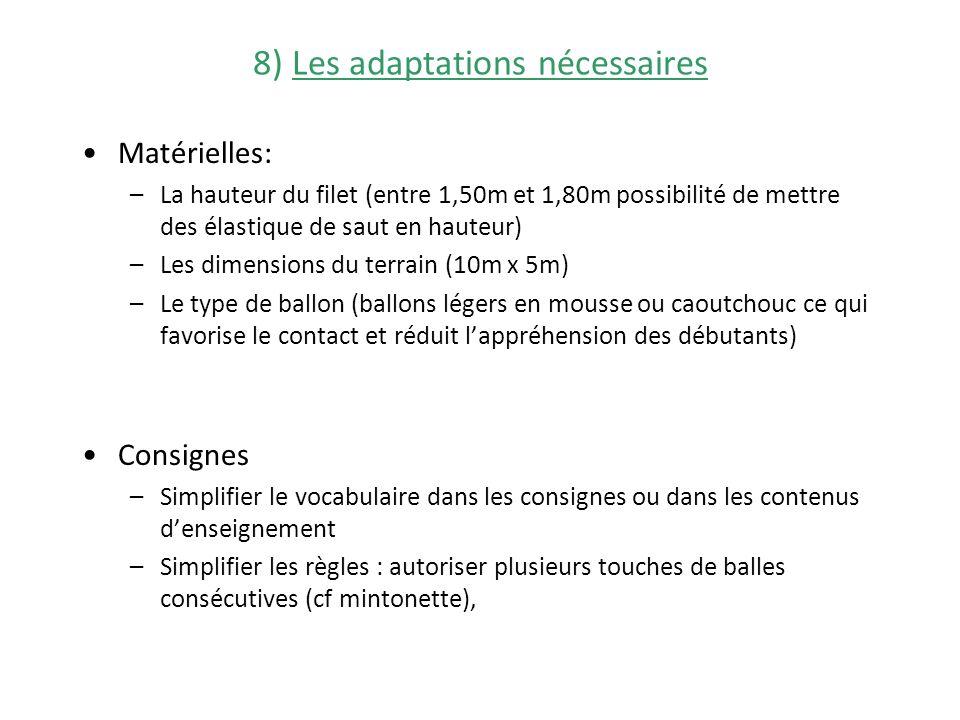 8) Les adaptations nécessaires Matérielles: –La hauteur du filet (entre 1,50m et 1,80m possibilité de mettre des élastique de saut en hauteur) –Les di