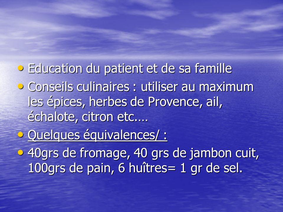 Education du patient et de sa famille Education du patient et de sa famille Conseils culinaires : utiliser au maximum les épices, herbes de Provence,