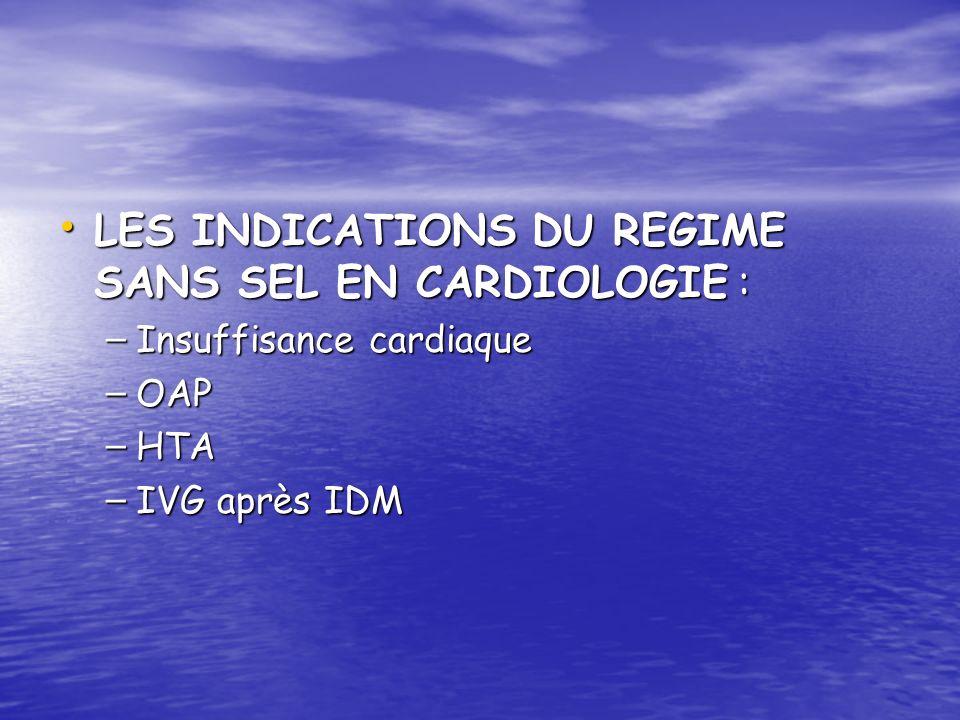 LES INDICATIONS DU REGIME SANS SEL EN CARDIOLOGIE : LES INDICATIONS DU REGIME SANS SEL EN CARDIOLOGIE : – Insuffisance cardiaque – OAP – HTA – IVG apr