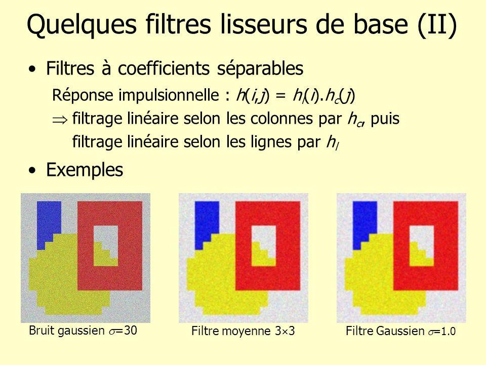 Filtres à coefficients séparables Réponse impulsionnelle : h(i,j) = h l (i).h c (j) filtrage linéaire selon les colonnes par h c, puis filtrage linéai