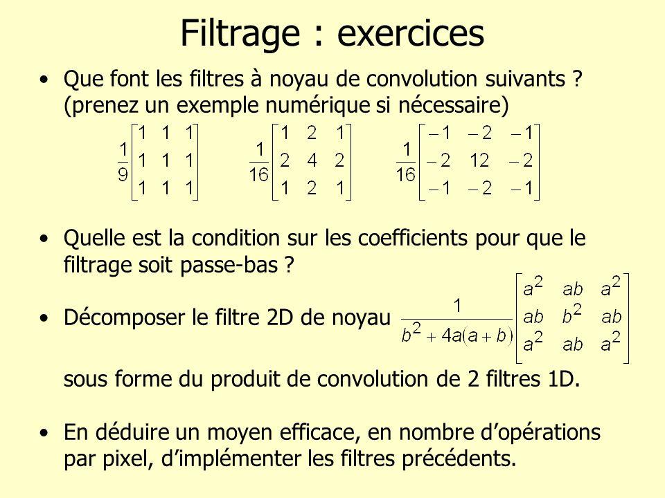 Filtrage : exercices Que font les filtres à noyau de convolution suivants ? (prenez un exemple numérique si nécessaire) Quelle est la condition sur le