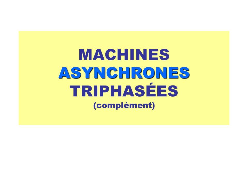 ASYNCHRONES MACHINES ASYNCHRONES TRIPHASÉES (complément)