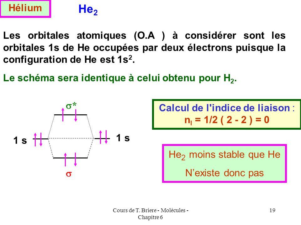 Cours de T. Briere - Molécules - Chapitre 6 18 Généralisation aux molécules diatomique homonucléaires Nous admettrons que les résultats obtenus pour H