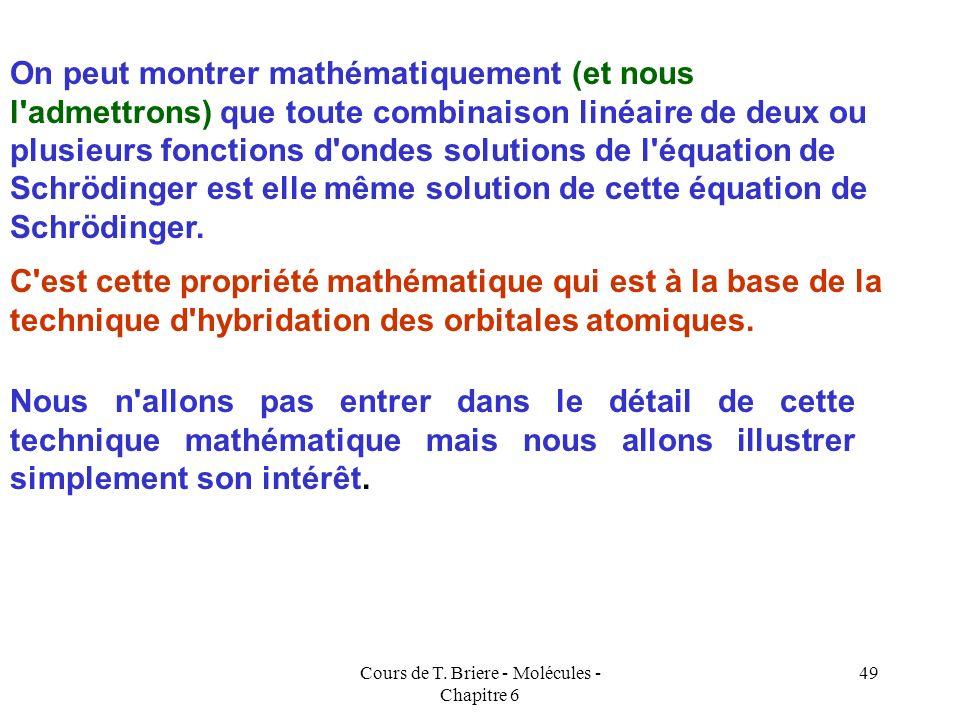 Cours de T. Briere - Molécules - Chapitre 6 48 Molécules poly-atomique (plus de deux atomes) Pour tourner cette difficulté on fait appel à la notion d