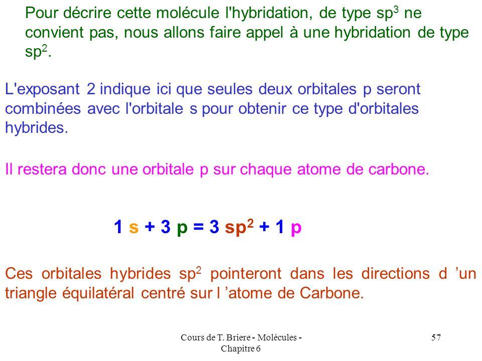 Cours de T. Briere - Molécules - Chapitre 6 56 Cette molécule est plane avec des HCH et HCC de 120°. C* H C H H H C En effet rien n'oblige à priori le