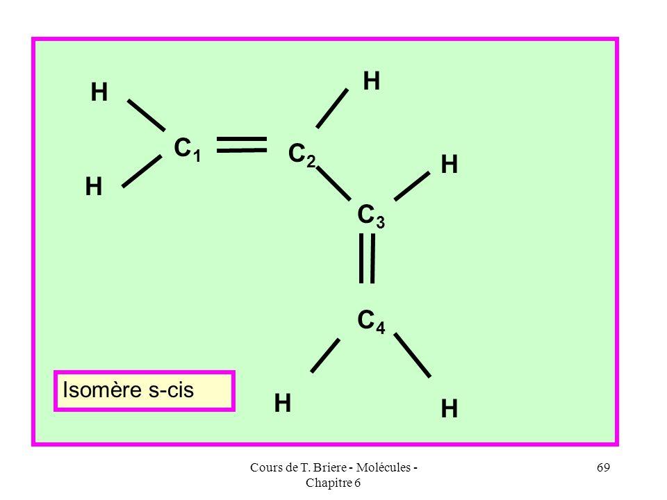 Cours de T. Briere - Molécules - Chapitre 6 68 H C1C1 C2C2 C3C3 C4C4 H H H H H On reconnaît deux fois le motif de l éthylène étudié précédemment. Isom