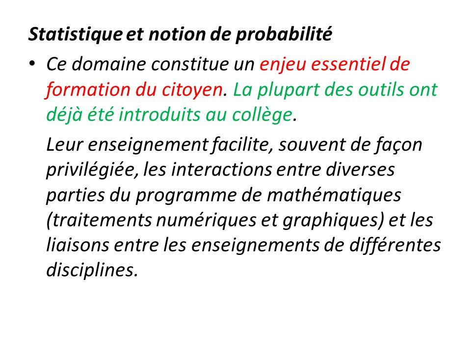 Statistique et notion de probabilité Ce domaine constitue un enjeu essentiel de formation du citoyen. La plupart des outils ont déjà été introduits au