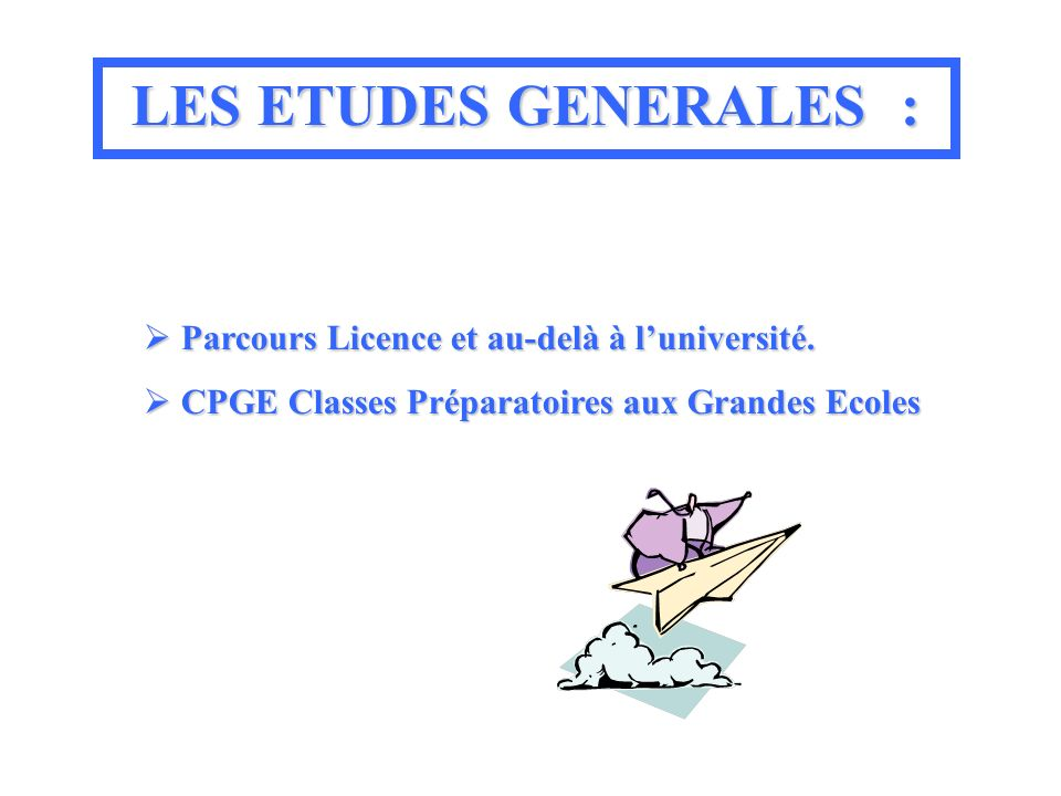 LES ETUDES GENERALES GENERALES : Parcours Licence et au-delà à luniversité.