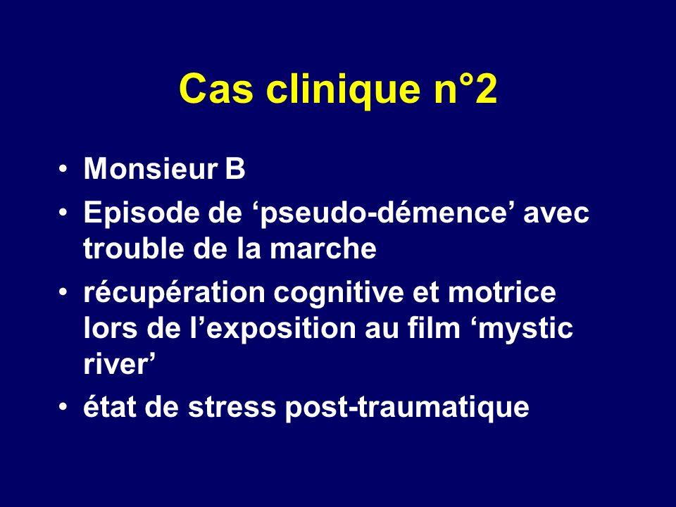 Cas clinique n°2 Monsieur B Episode de pseudo-démence avec trouble de la marche récupération cognitive et motrice lors de lexposition au film mystic r